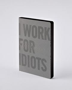 Notizbuch Graphic L I work for Idiots