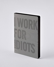 Notizbuch Graphic L I work for Idiots